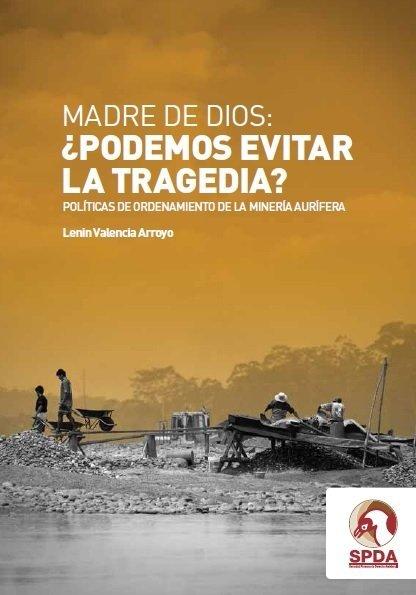 """(Descarga PDF) SPDA presenta """"Madre de Dios: ¿Podemos evitar la tragedia?"""", libro sobre minería ilegal"""